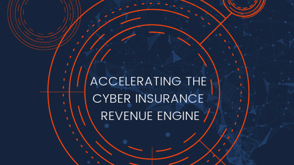 Accelerating the Cyber Insurance Revenue Engine